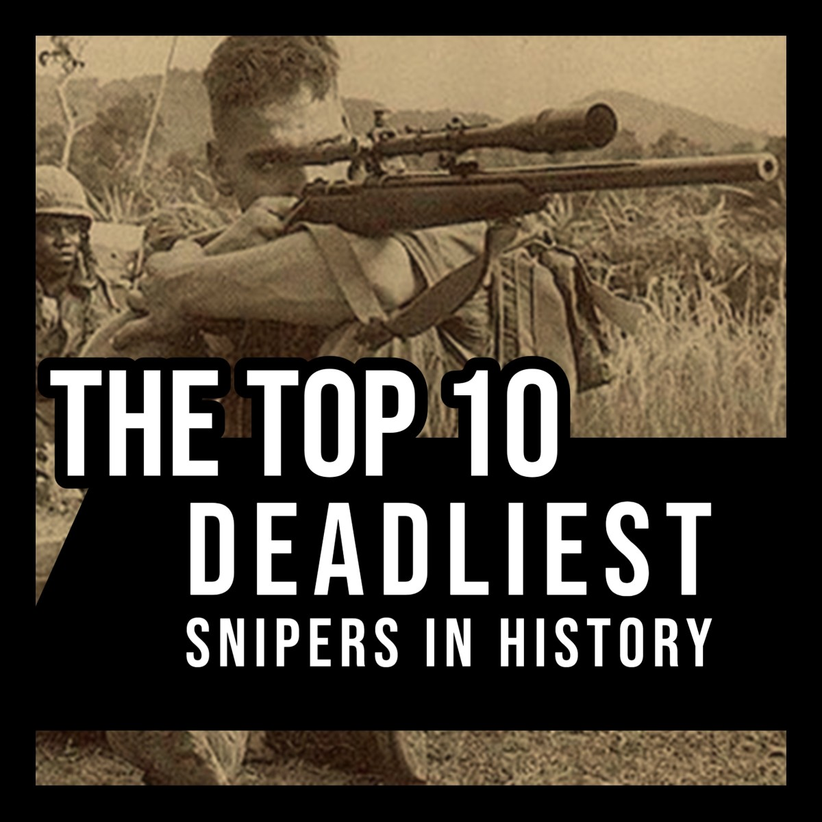 The Top Ten Deadliest Snipers in History