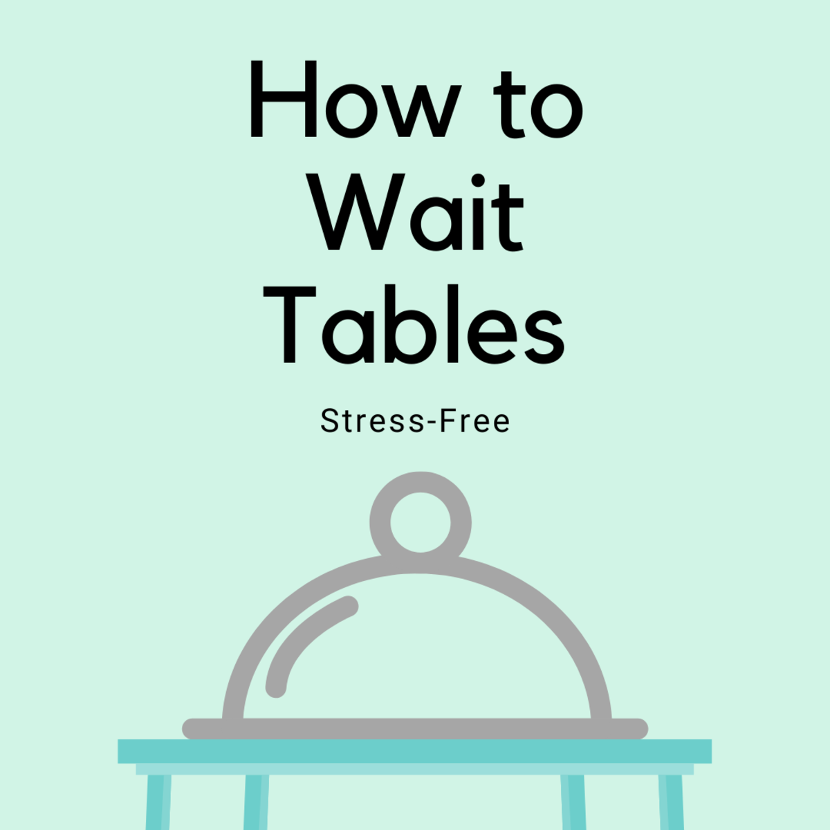 Learn how to wait tables without having to stress!