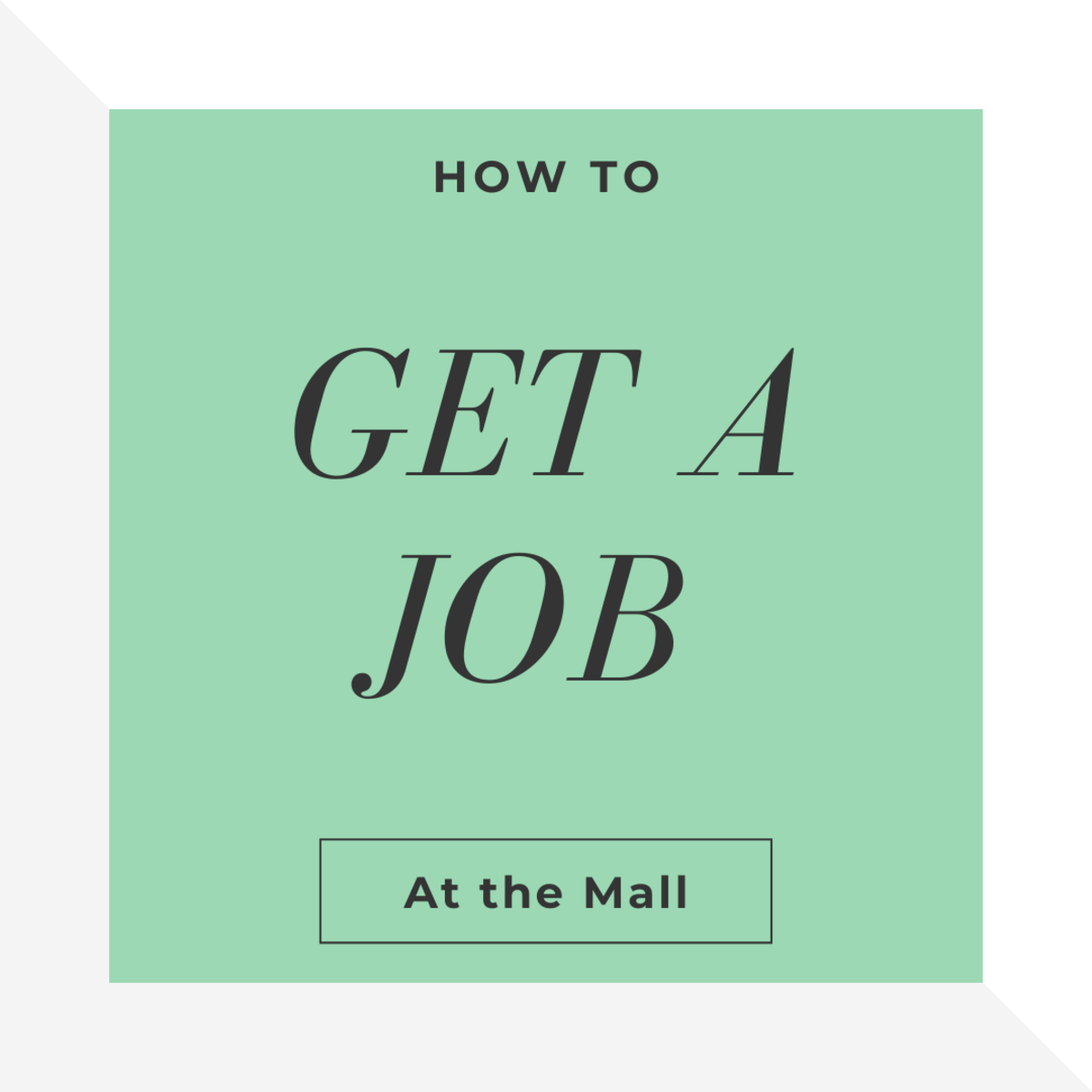 How to Get a Job at the Mall (and How Not To)