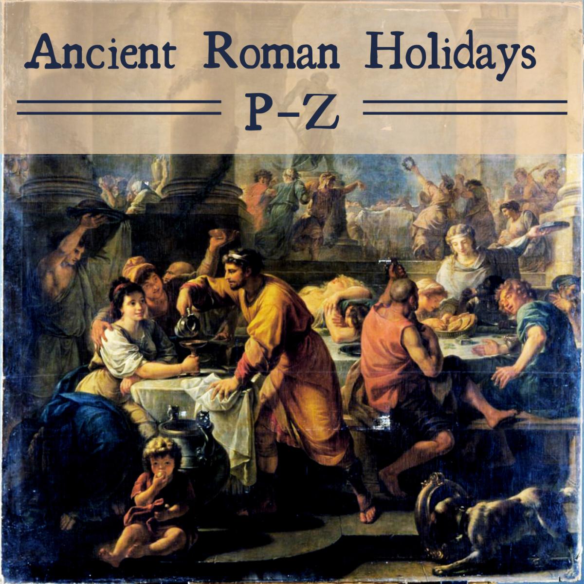 Ancient Roman Festivals, Celebrations and Holidays (P–Z)