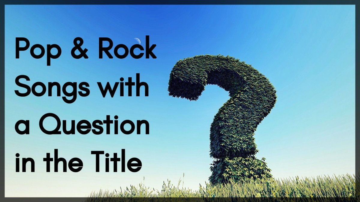 Pop and rock music are filled with songs that ask a question in the title. How many can you think of? How many of these popular songs do you recognize?