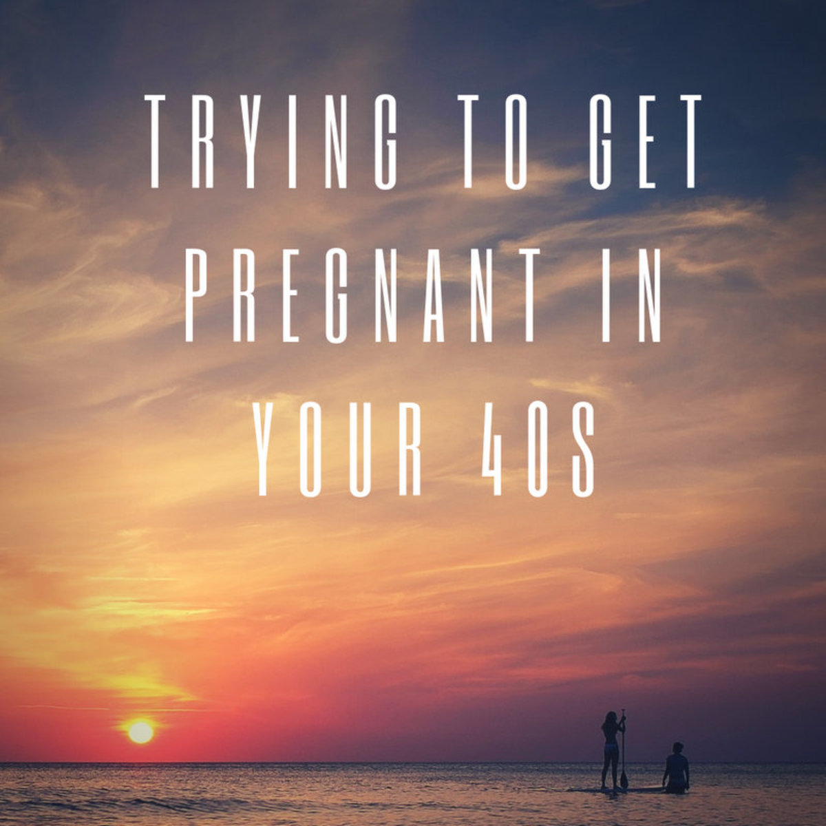 Getting Pregnant in Your 40s