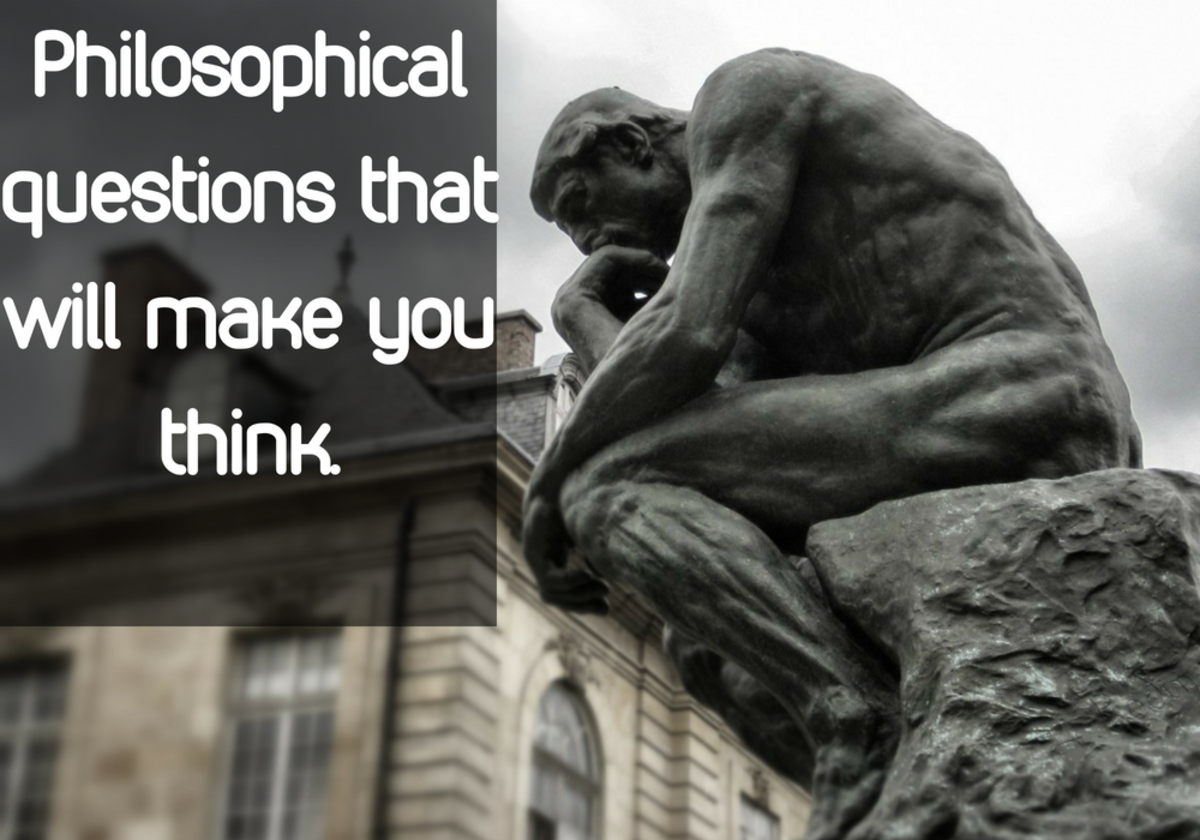 105 Philosophical Questions That Will Make You Think & Elicit Debate