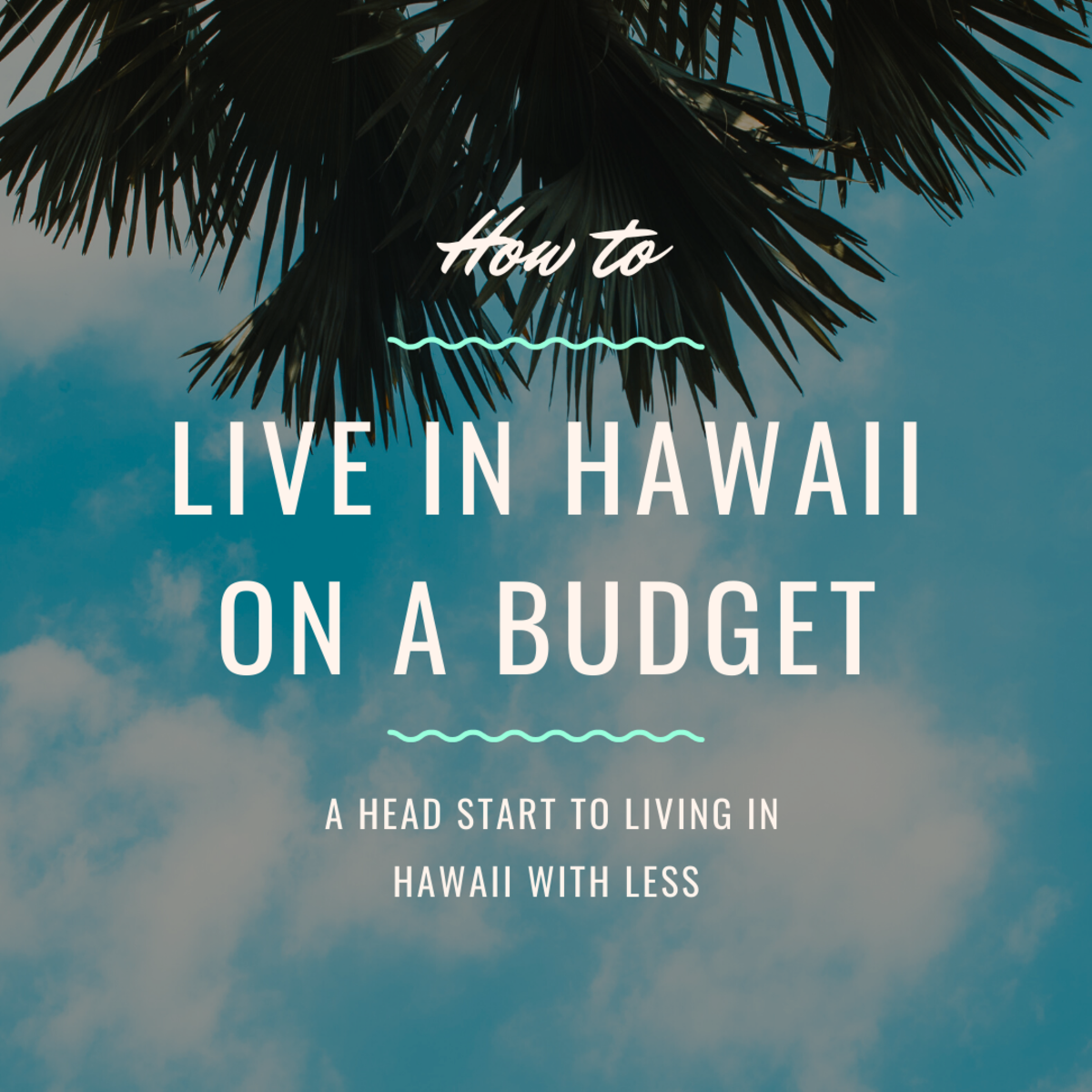 Learn how to live on a budget in Hawaii while living your best life!