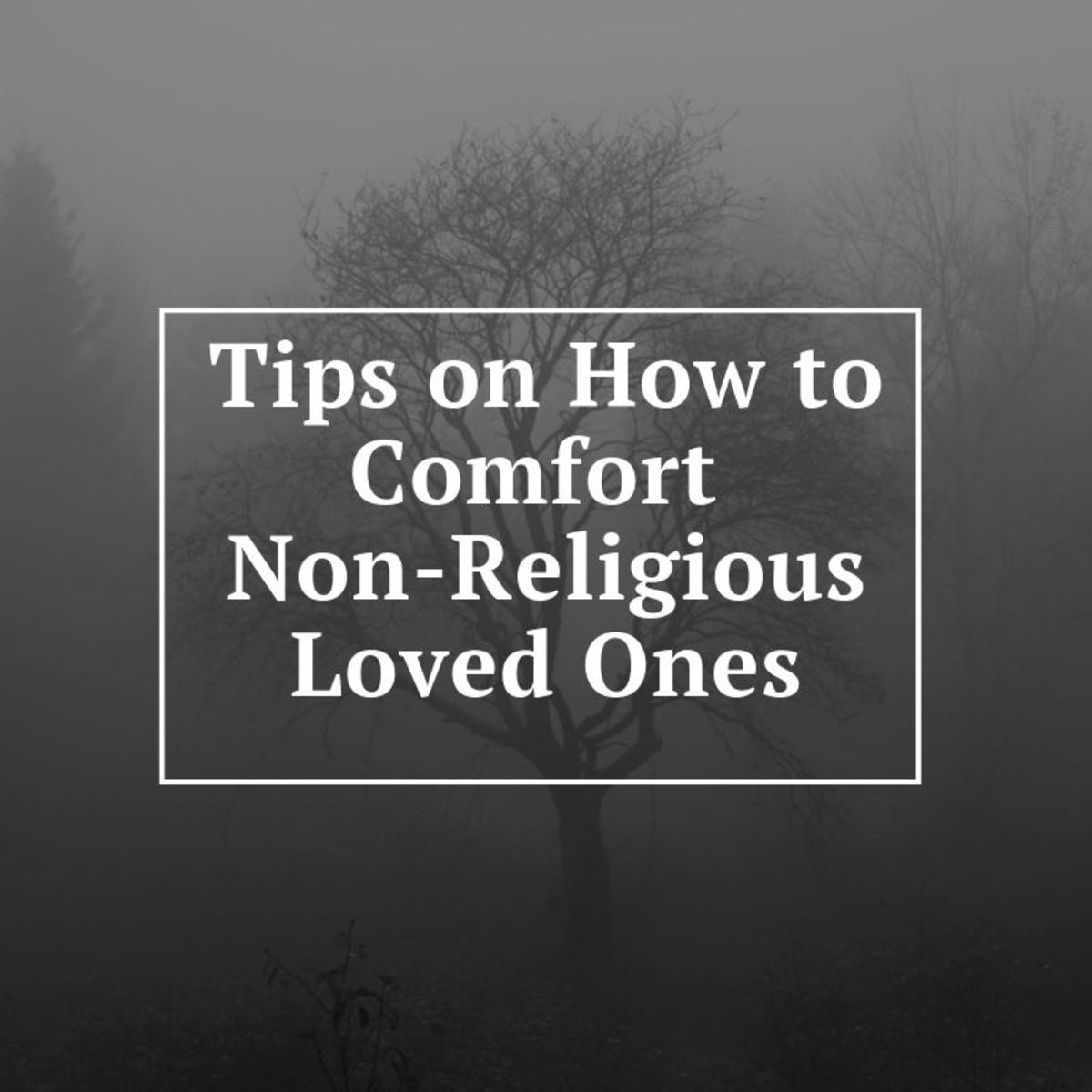 How to Comfort Non-Religious Loved Ones