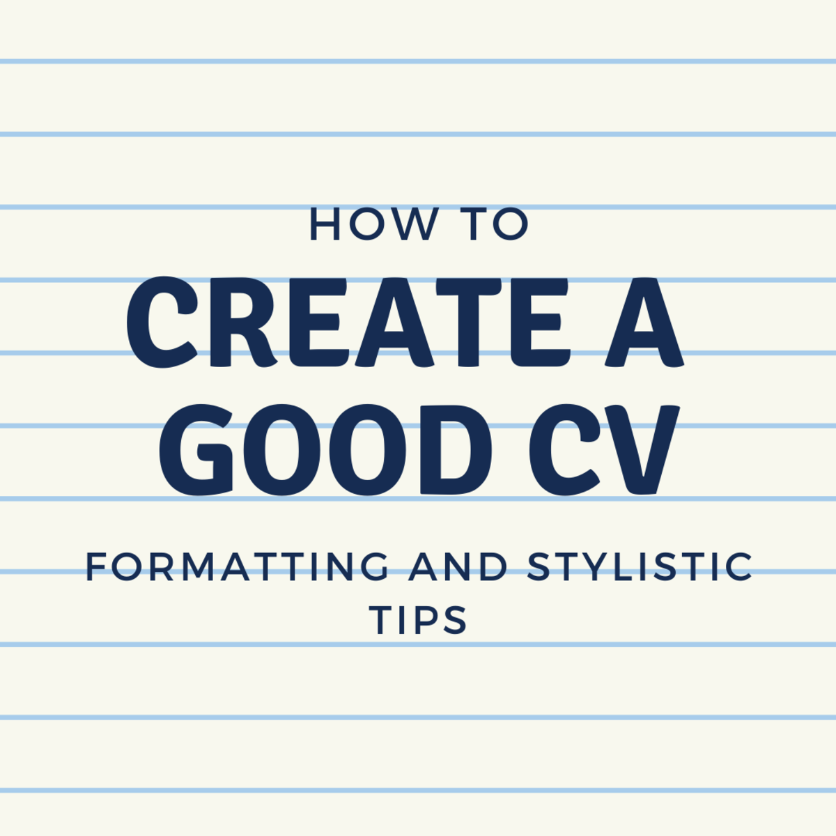 Learn how to create a good CV—start to finish.