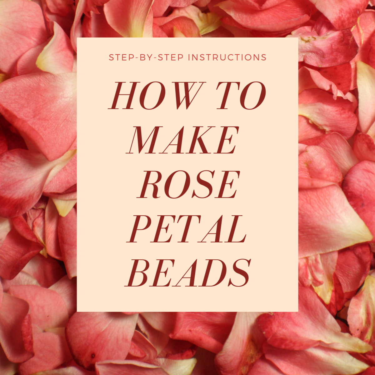 How to Make Rose Beads at Home