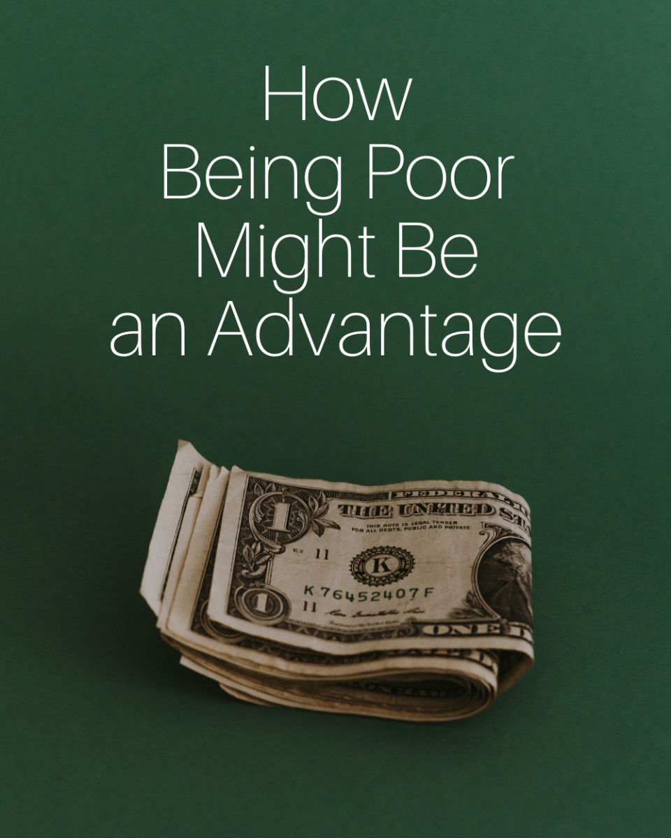 How poverty might be an advantage.