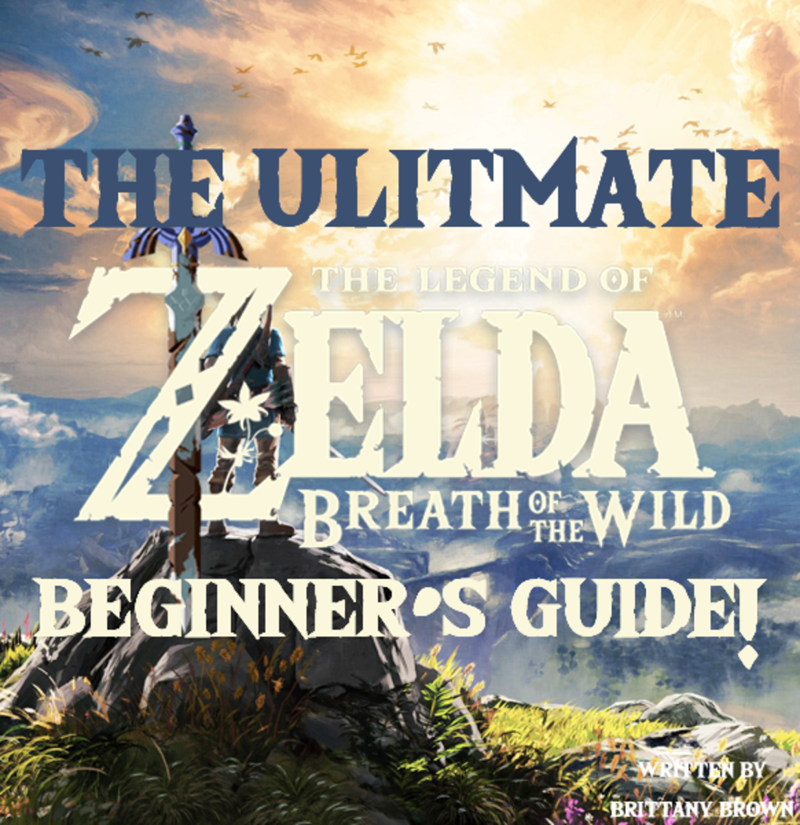 "The Ultimate ""The Legend of Zelda: Breath of the Wild"" Beginner's Guide!"