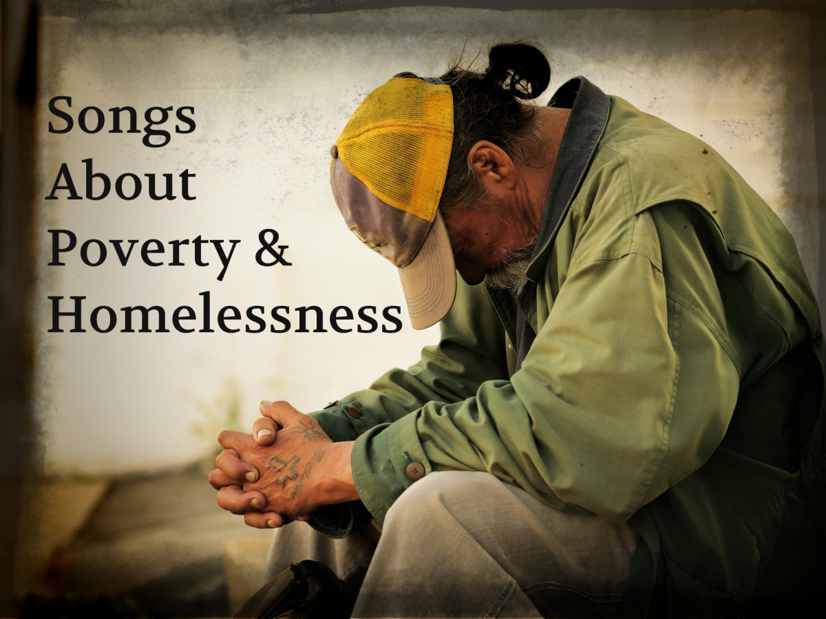 Out of work, out of money, and down on their luck, too many people face poverty, hunger, and homelessness.  Make a playlist of pop, rock, country, and R&B songs about the struggles that poor people face to simply survive.