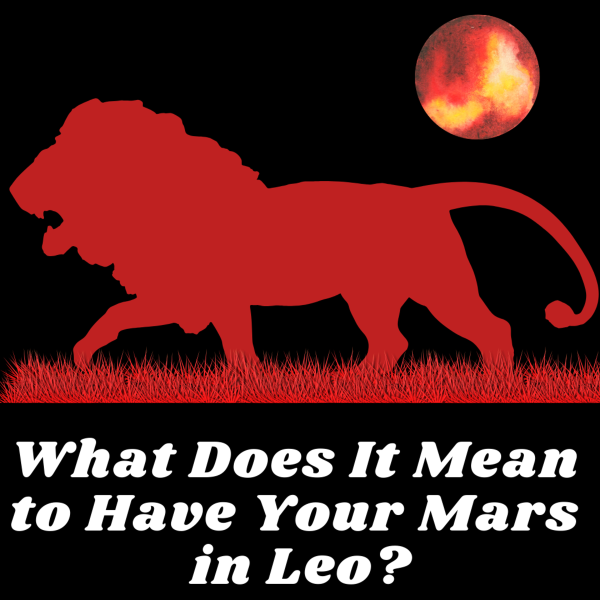 Read on to learn what it means to have your Mars in Leo.