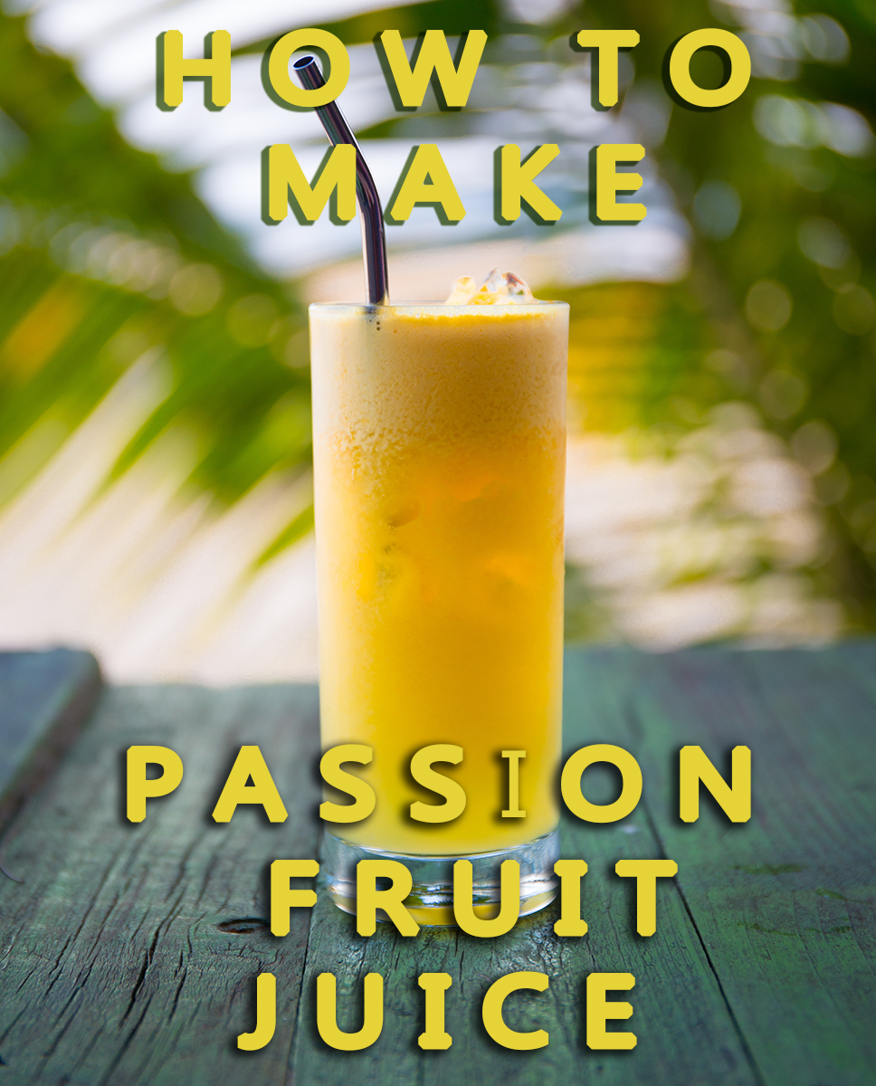 How to Make Passion Fruit Juice at Home