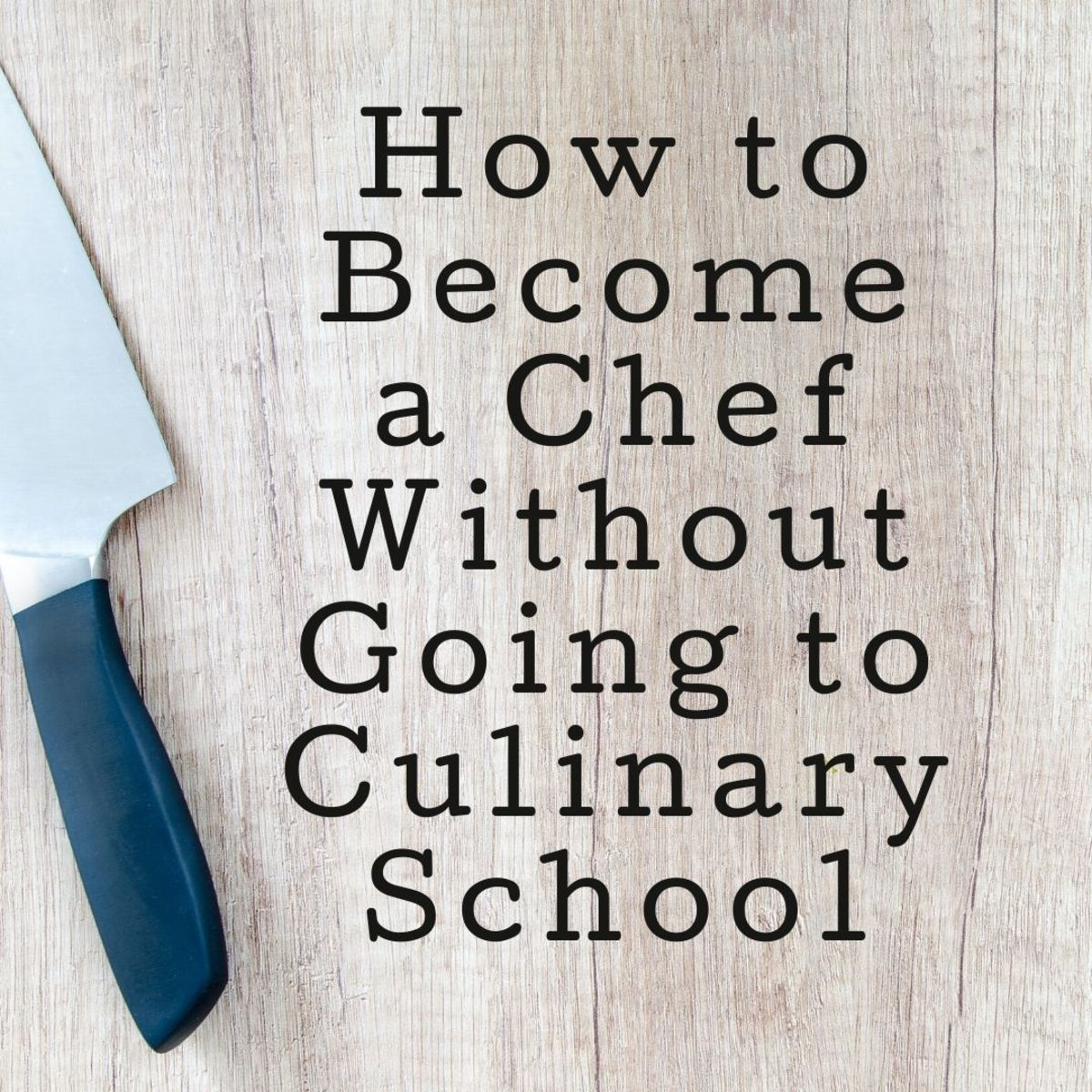 How You Can Become a Chef Without Going to Culinary School
