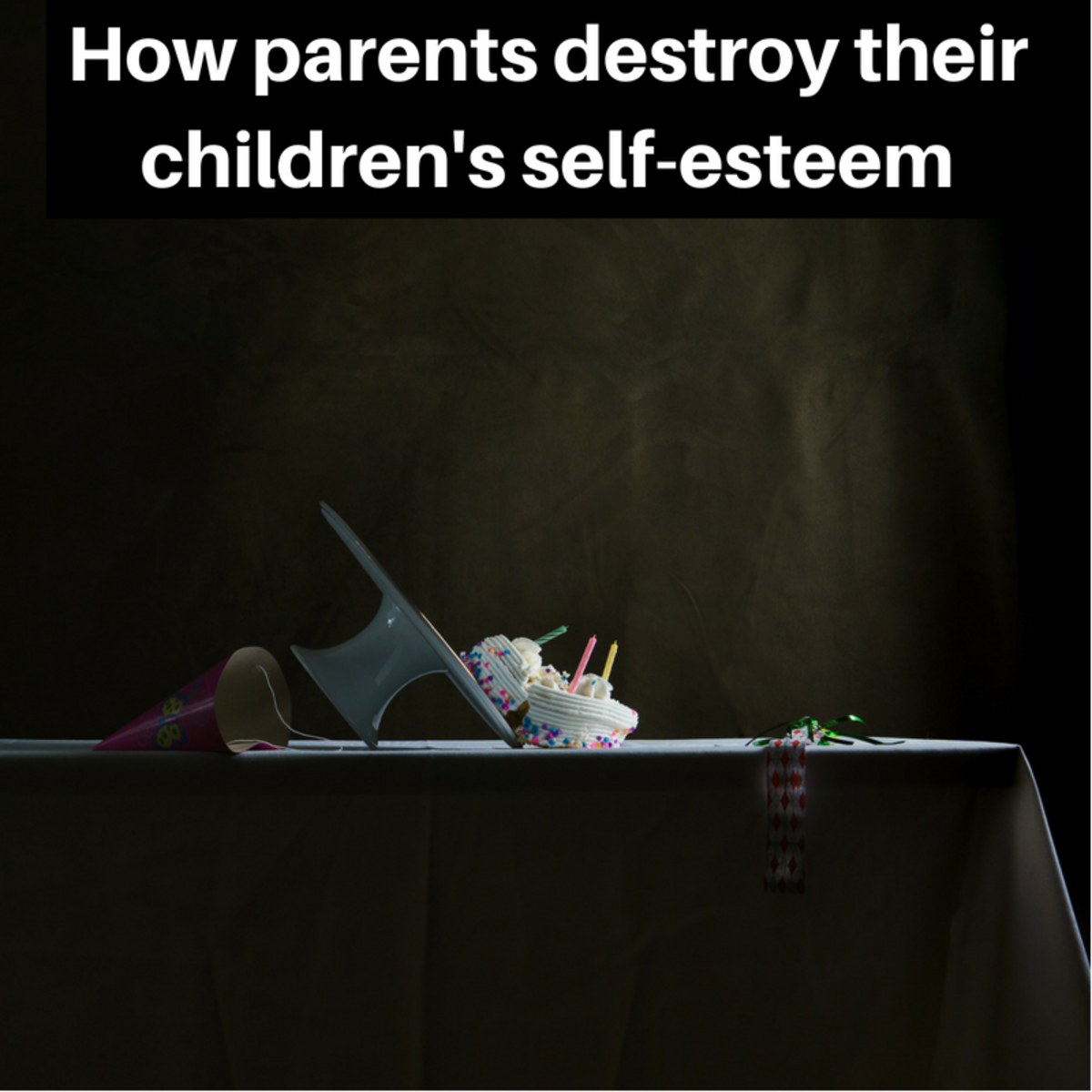 Ten Ways Parents Destroy Their Children's Self-Esteem