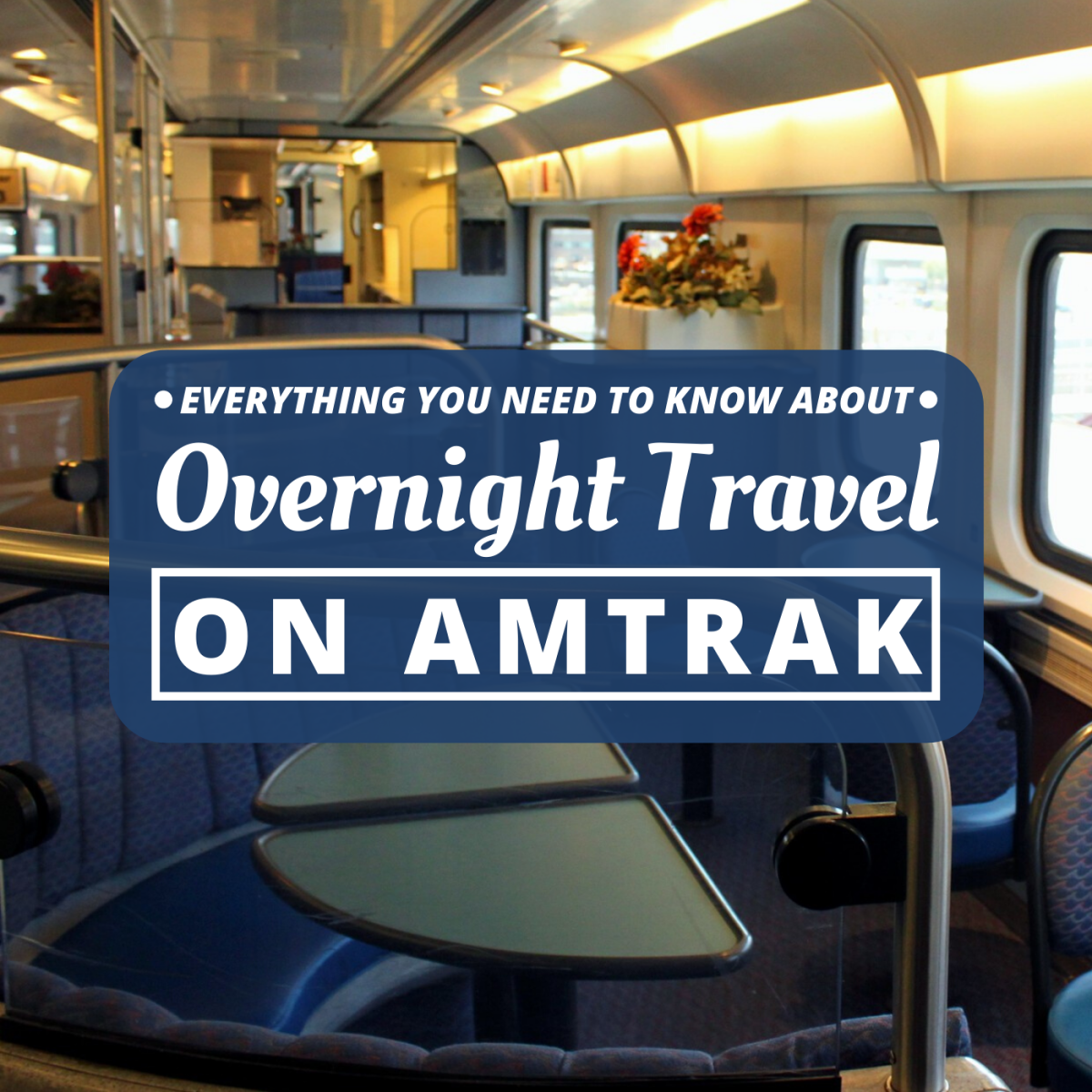 Riding an Amtrak Train Overnight: Tips for First-Time Rail Travelers