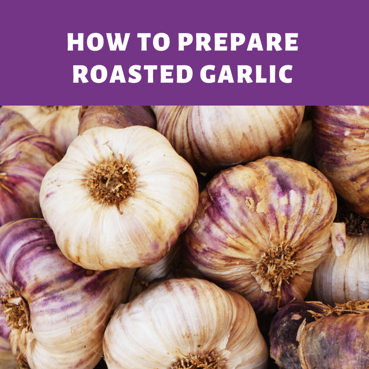 How to Prepare Roasted Garlic