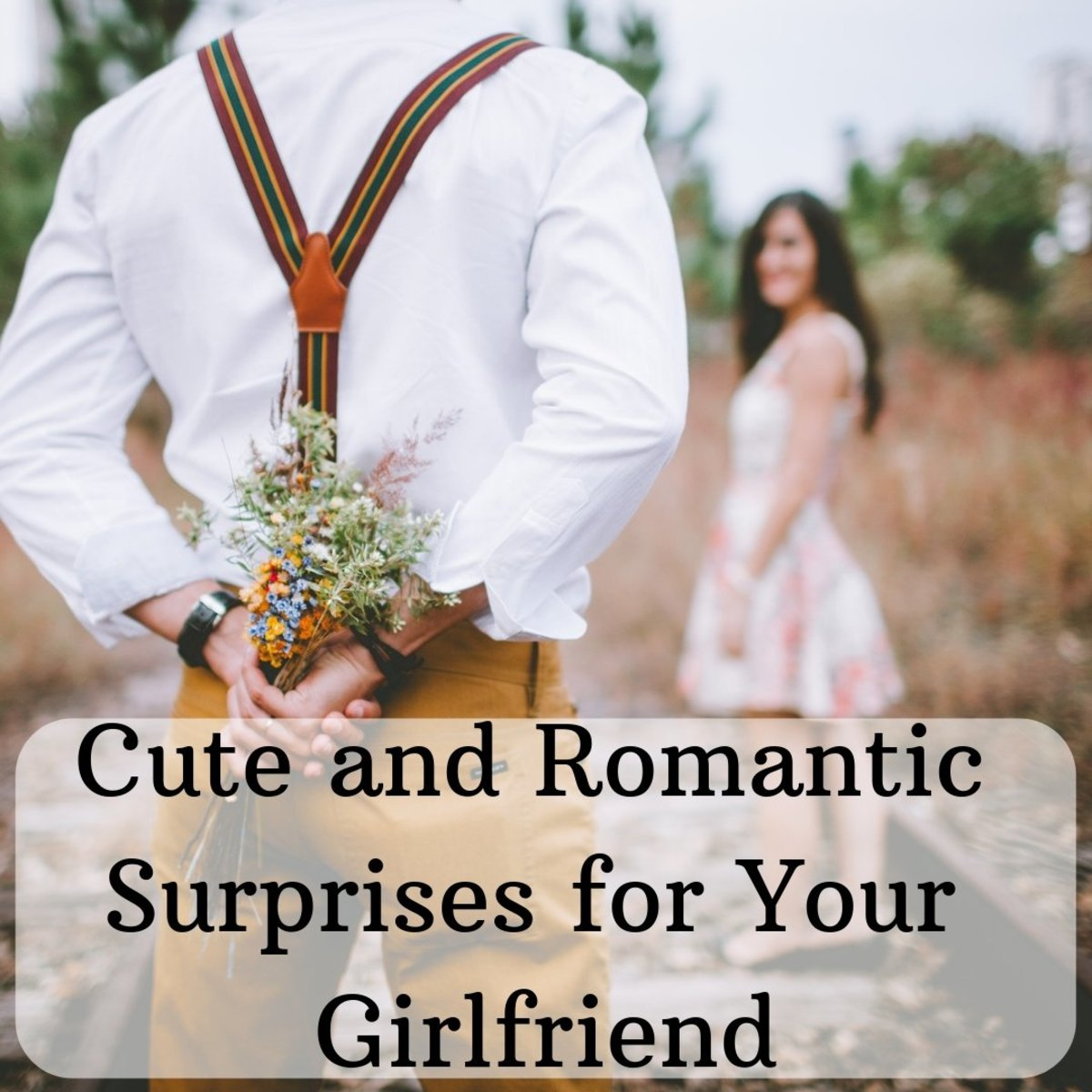 Here Are Some Great Surprises For Your Girlfriend That She Will Truly Enjoy