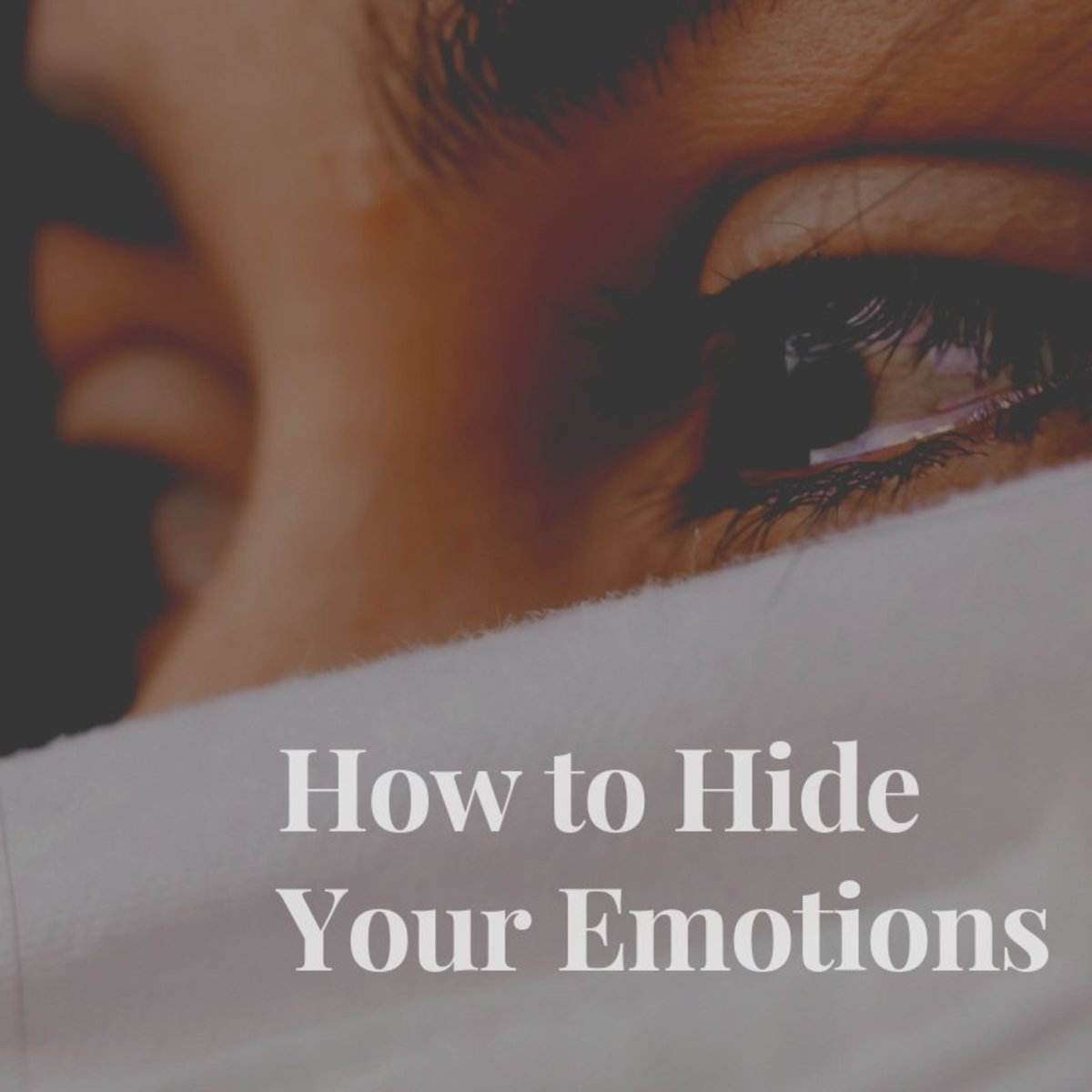 How to Hide Your Emotions–Don't Let Others Know What You're Thinking