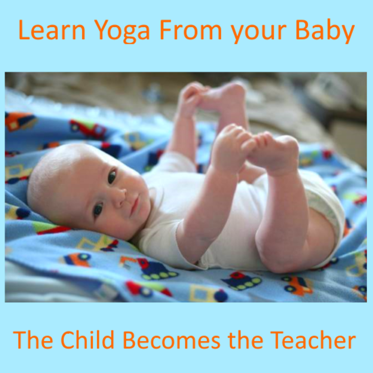 How to Learn Yoga From Your Baby or Toddler (the Child Becomes the Teacher)