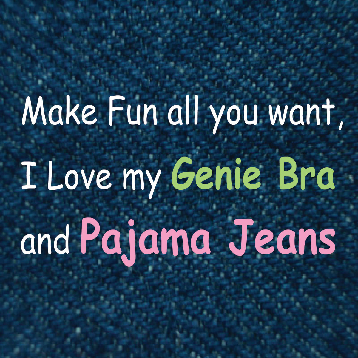 I Love My Genie Bra and Pajama Jeans