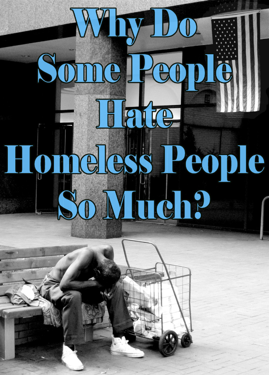 Why do you think people seem to very much dislike, even sometimes hate, homeless people when so many are so close to homelessness?
