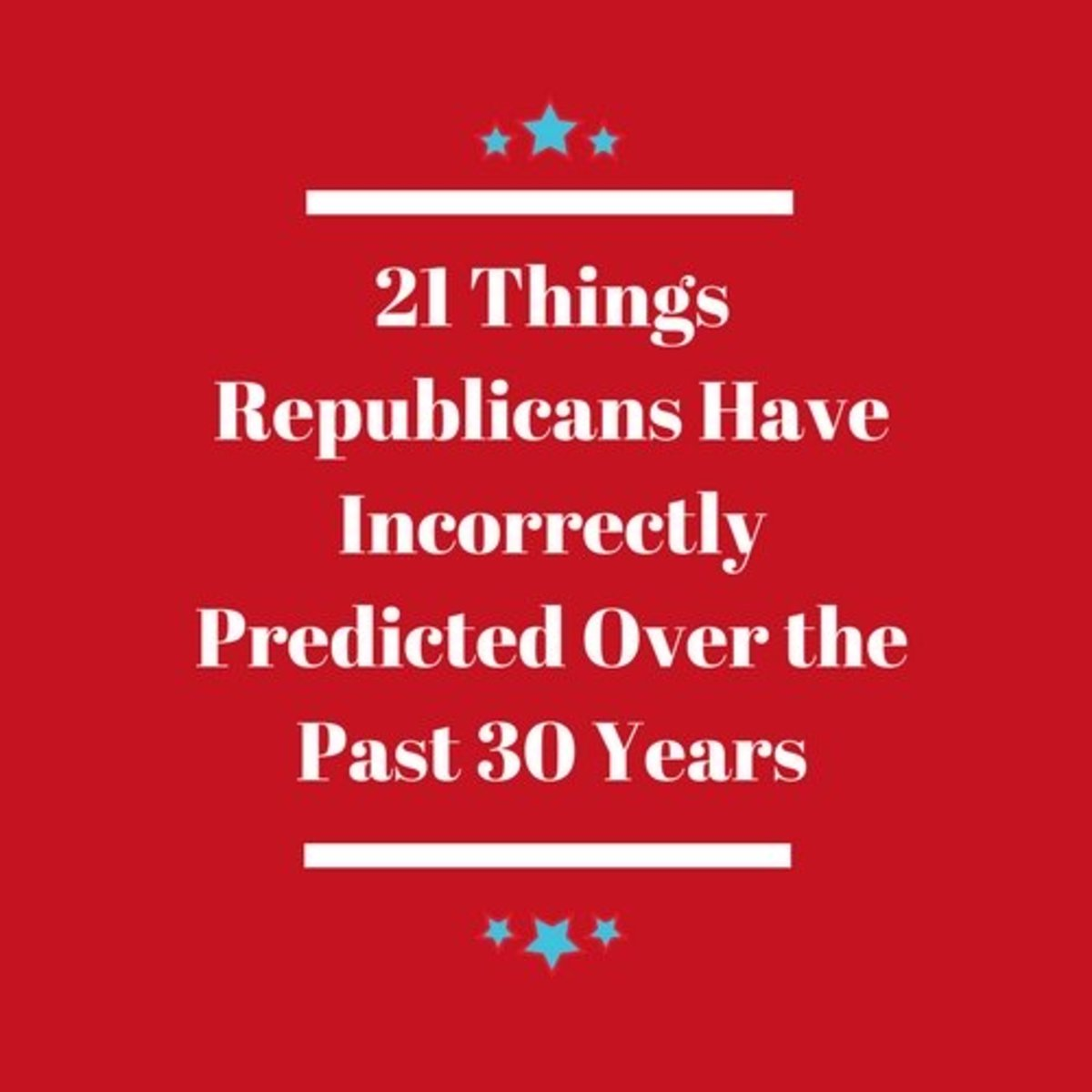 21 Truths That Prove Republicans Have Been Wrong About Everything