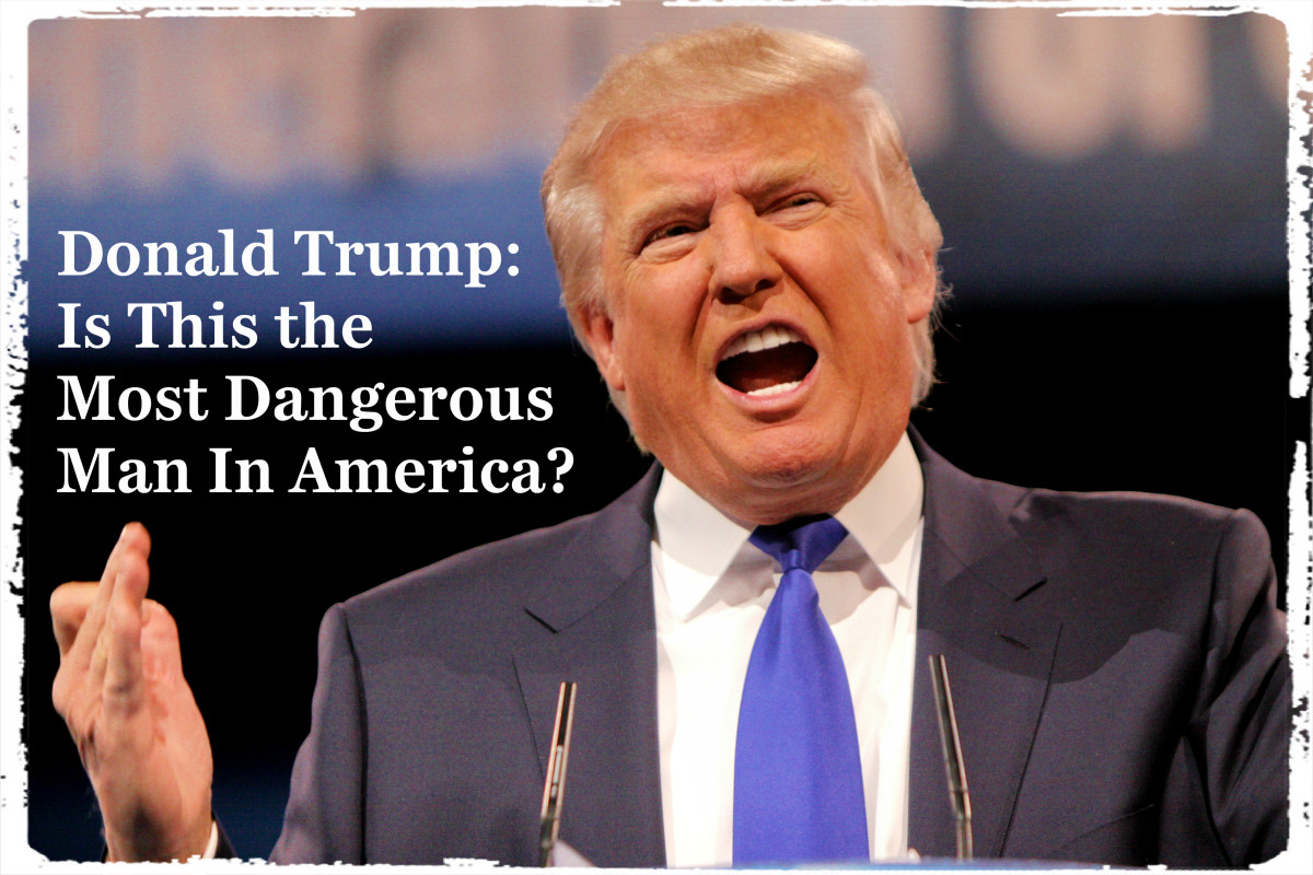 Donald Trump:  Is This the Most Dangerous Man In America?