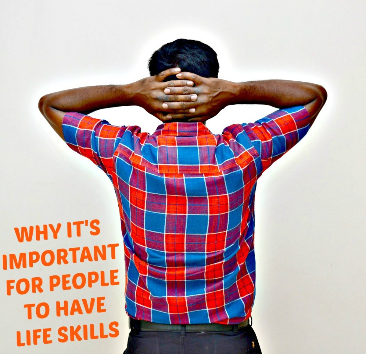 People need to have as many life skills as possible so that they can lead happier and more successful lives.