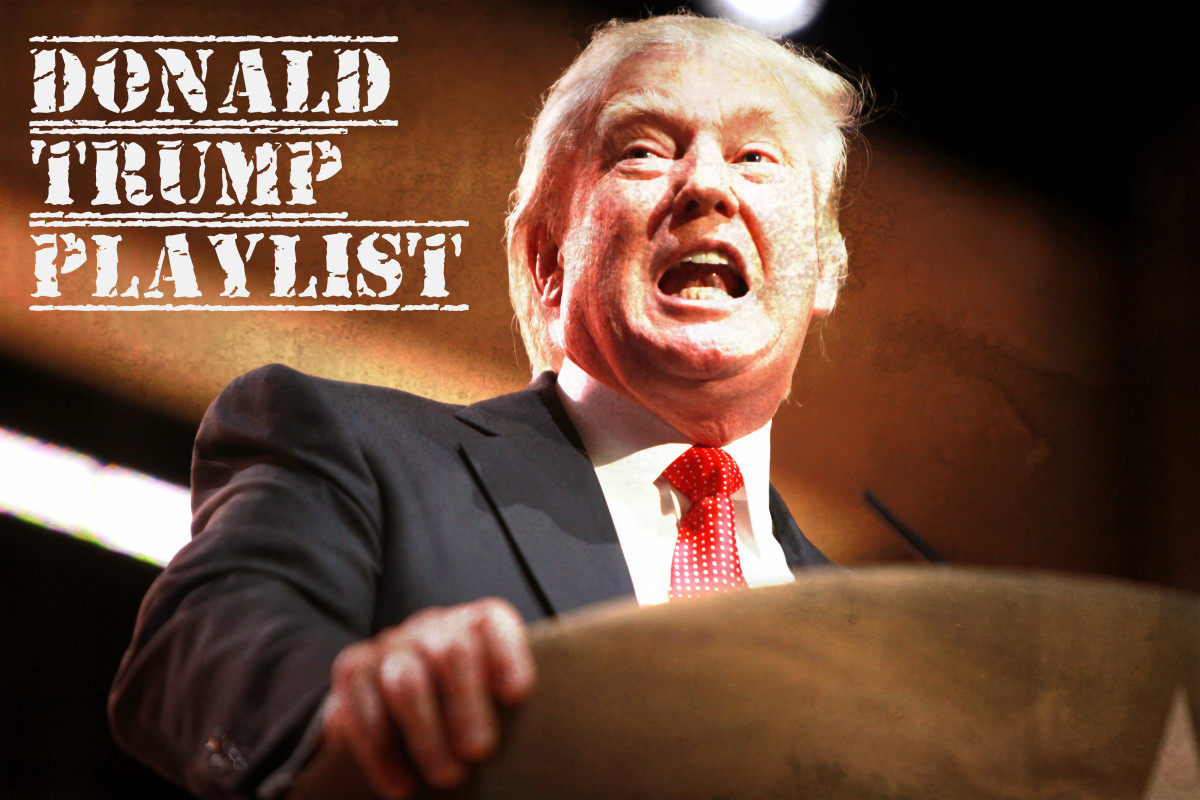 Donald Trump Playlist:  36 Songs For the Unhinged, Unprecedented 45th American President