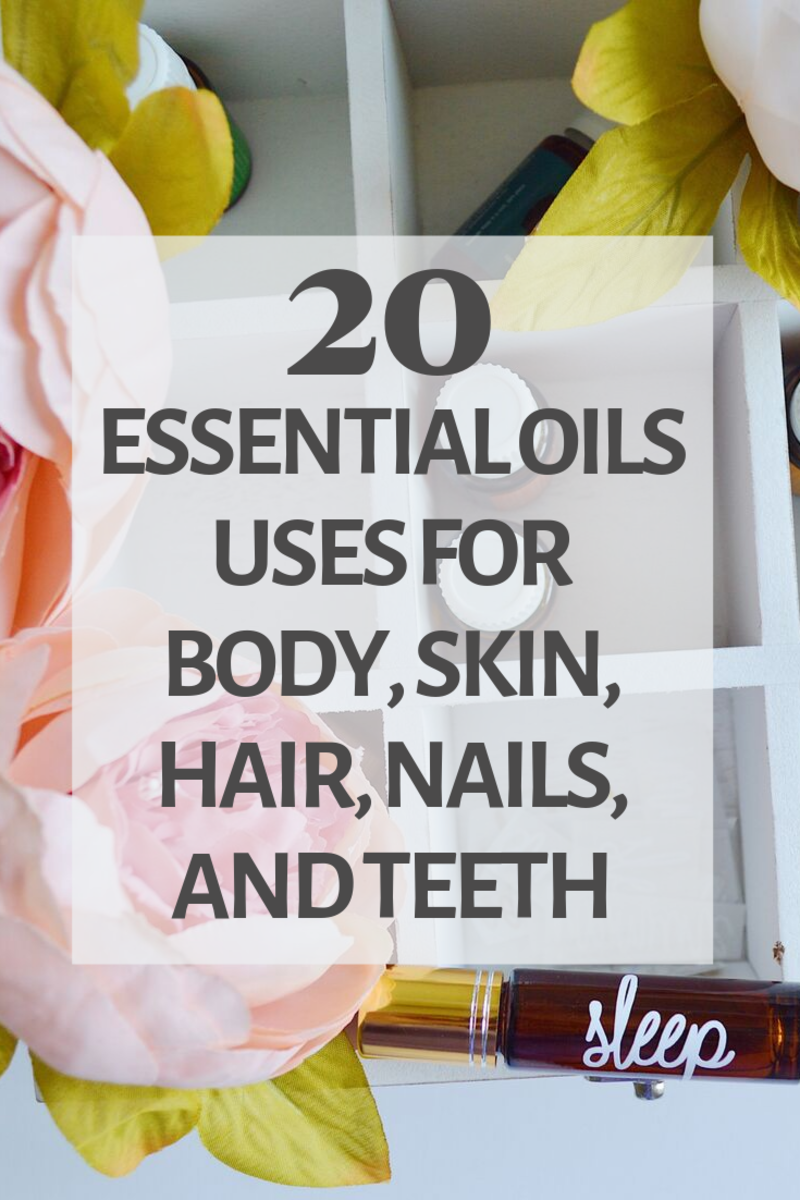20 Essential Oils Uses for Your Body Including Your Skin, Hair, Nails, and Teeth