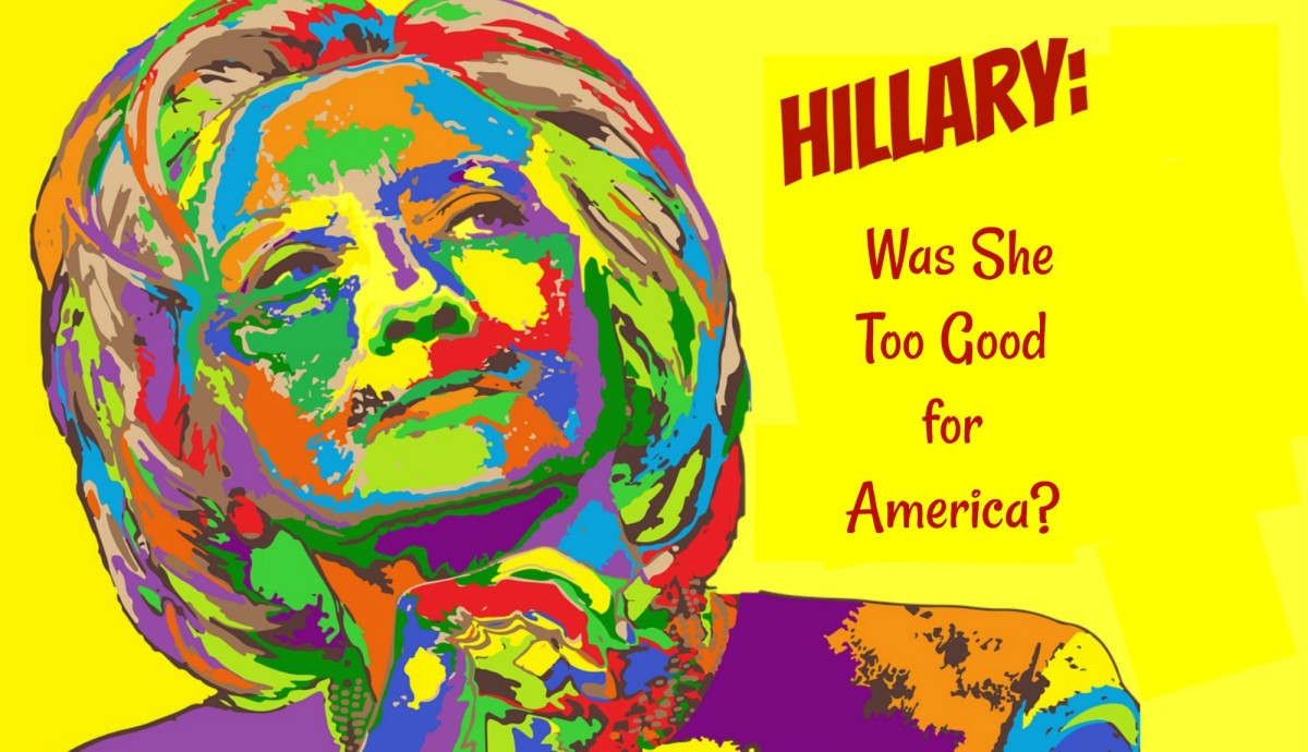 Was Hillary Clinton too good for America?