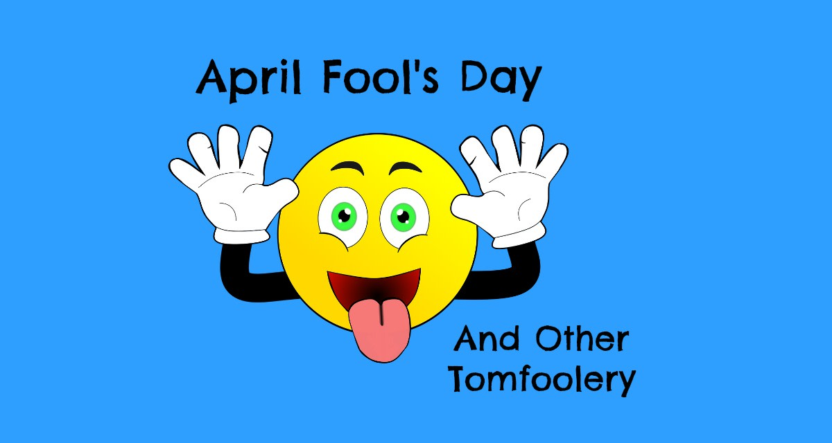 April Fool's Day and Other Tomfoolery