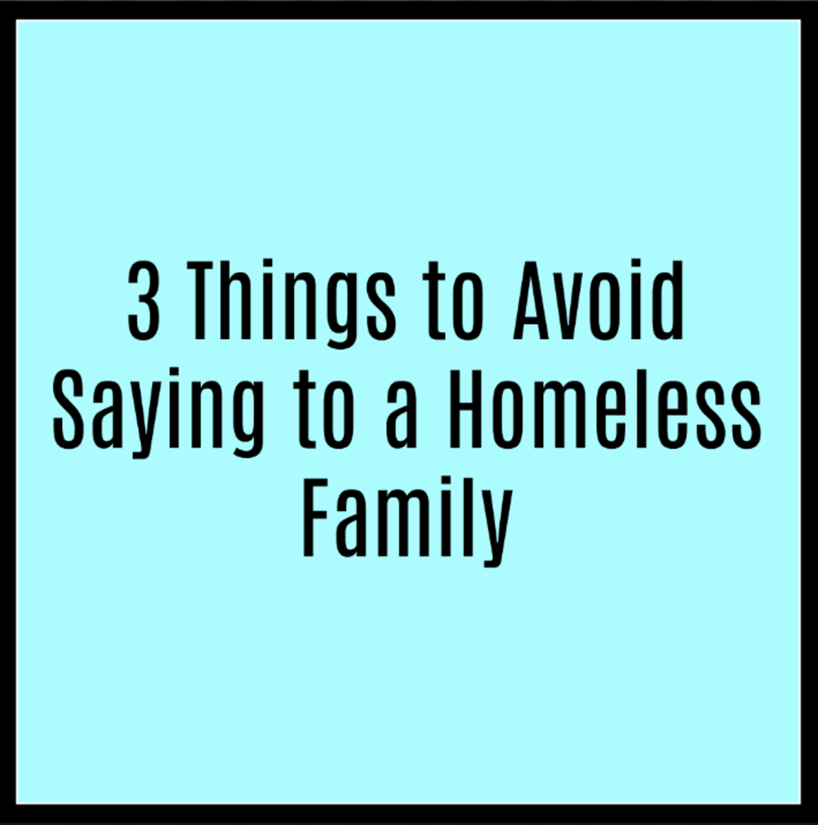 What to Say and Not Say to a Homeless Family