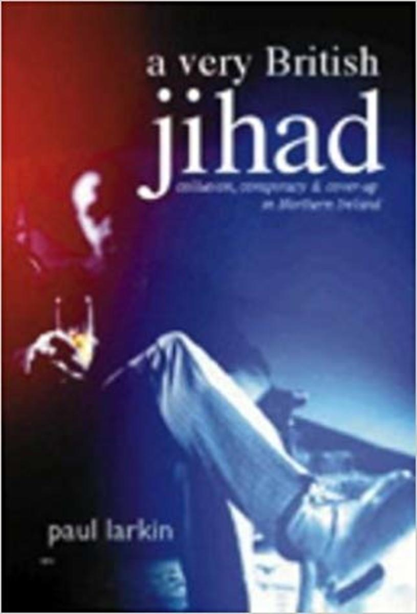 A Very British Jihad: Collusion, Conspiracy and Cover-up in Northern Ireland