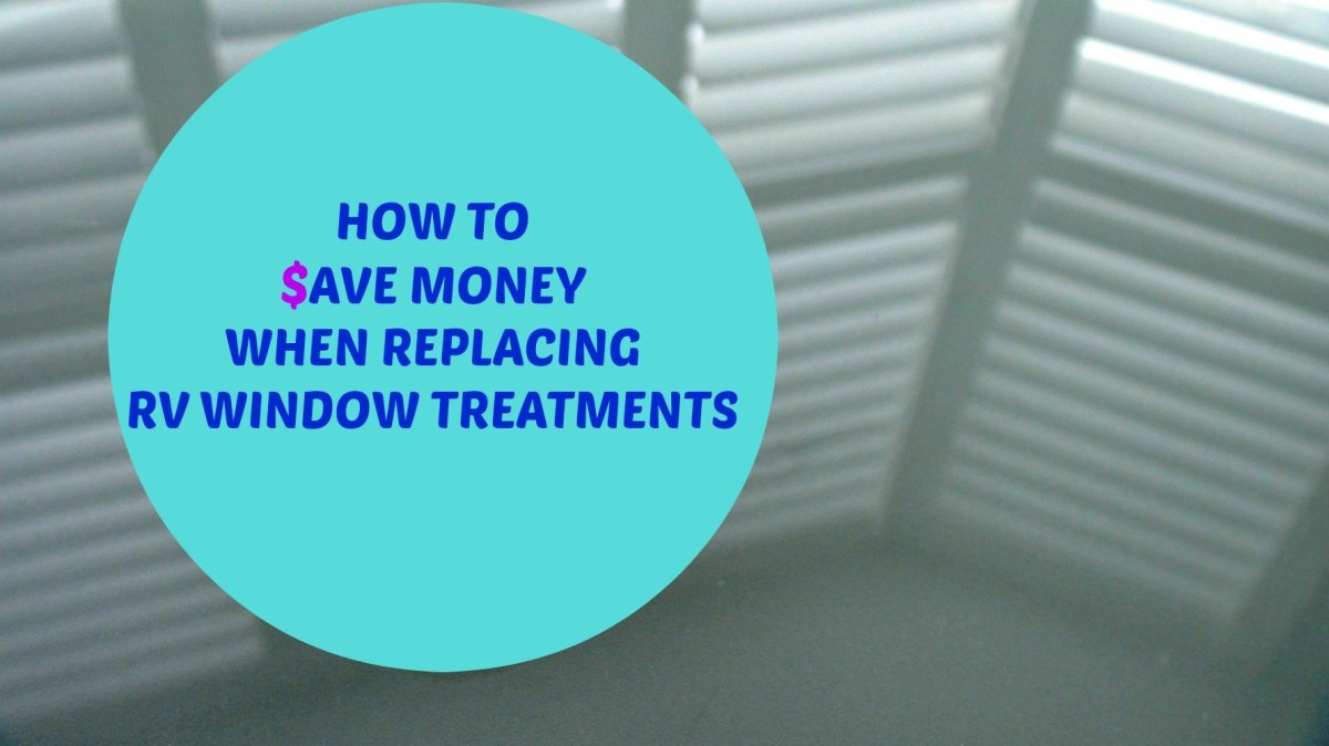 How to Save Money When Replacing RV Window Treatments