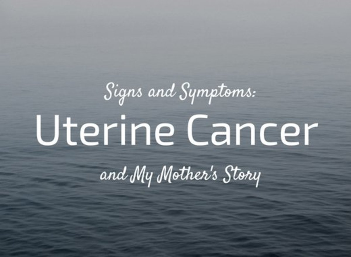 Signs & Symptoms of Uterine Cancer (Cancer of the Uterus): My Mother's Story
