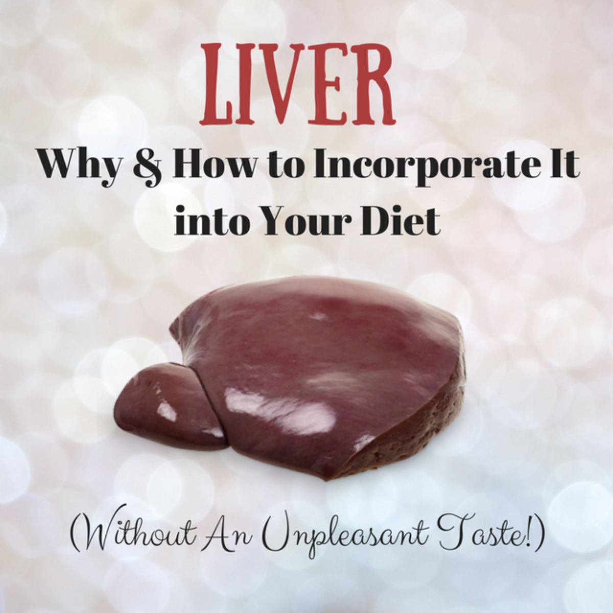 liver-why-and-how-to-incorporate-this-nourishing-food-into-your-diet-without-a-gross-taste