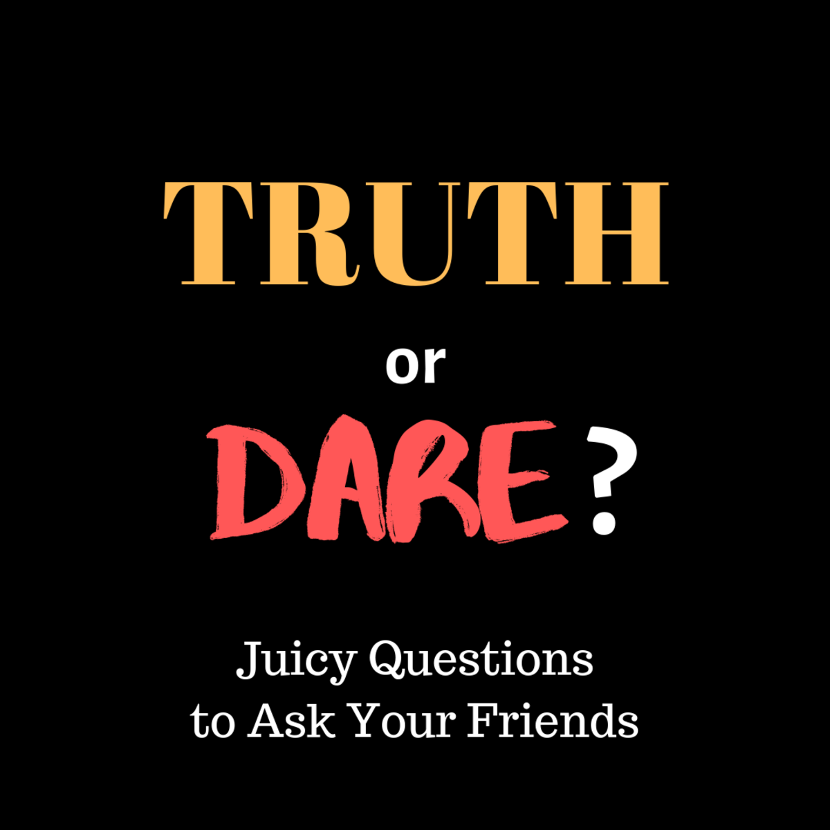 Get ideas for the best, funniest, juiciest and most embarrassing questions to ask in the game Truth or Dare!