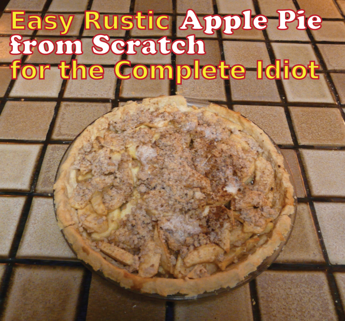 Easy Rustic Apple Pie From Scratch Recipe for the Complete Idiot