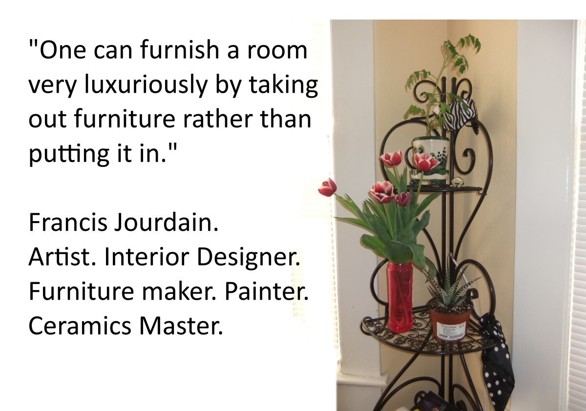 """One can furnish a room very luxuriously by taking out furniture rather than putting it in."" Francis Jourdain."