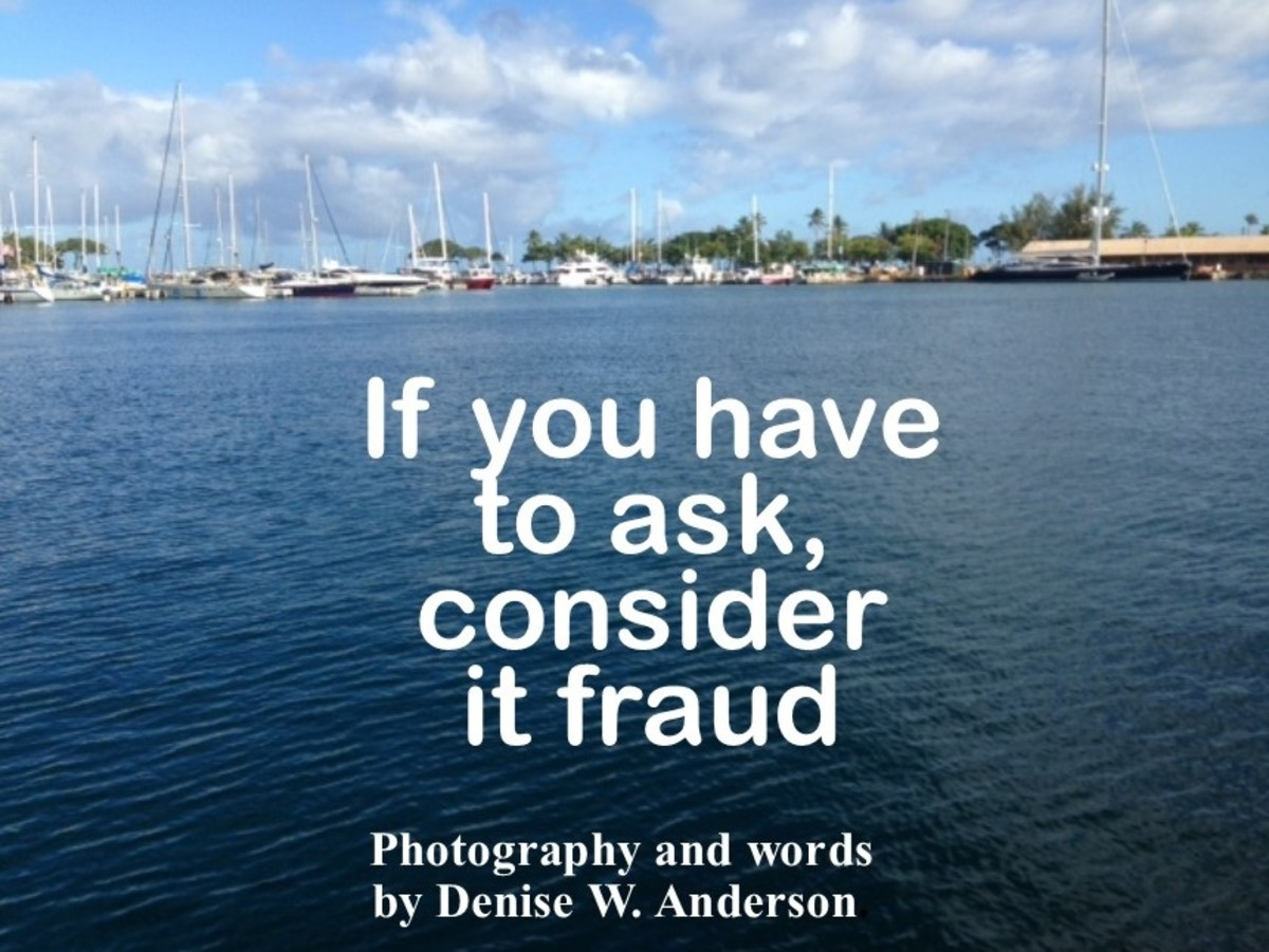 Listen to your gut and your instincts. If something doesn't seem right, it may be fraud.