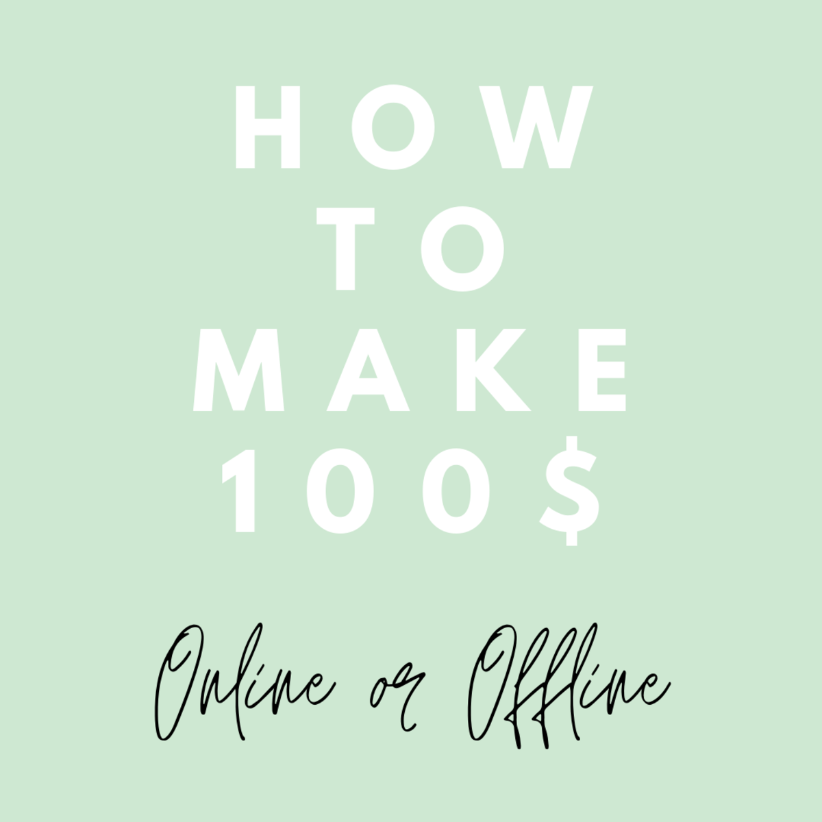 10 Great Ways to Make $100 in a Day Online or Offline