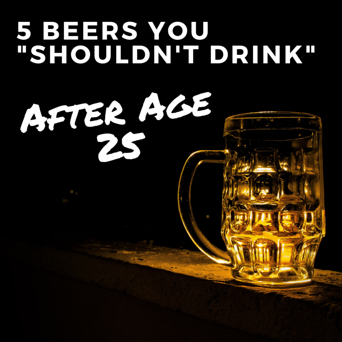 "5 Beers You ""Shouldn't Drink"" After Age 25"