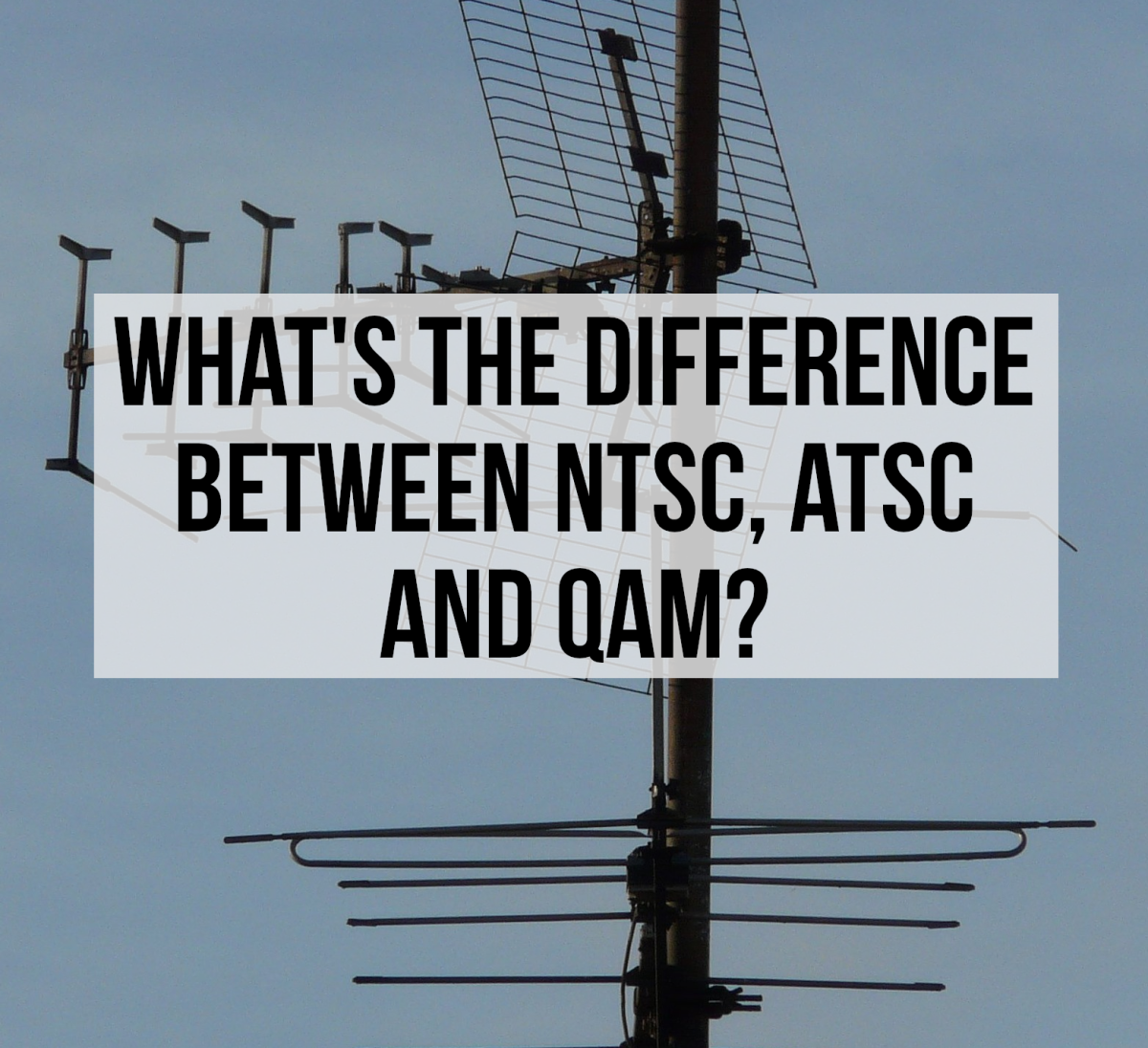 Difference Between NTSC, ATSC and QAM: A television aerial.  Outdoor aerials mounted high up, usually on a rooftop, are essential for picking up weak TV signals.
