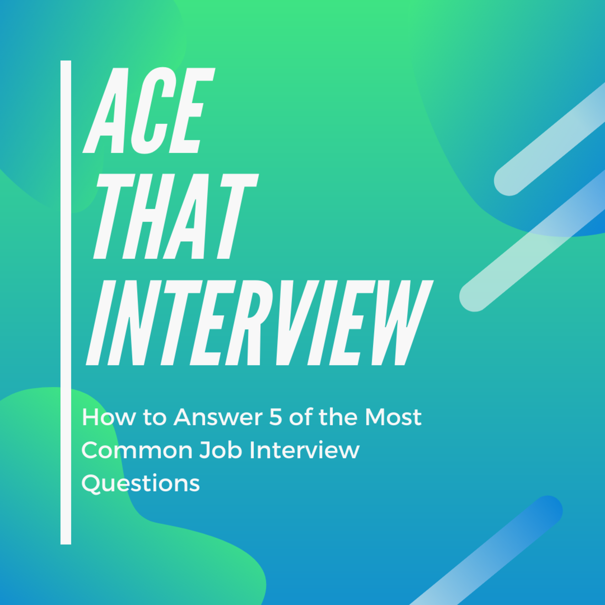 How to Answer 5 of the Most Common Job Interview Questions