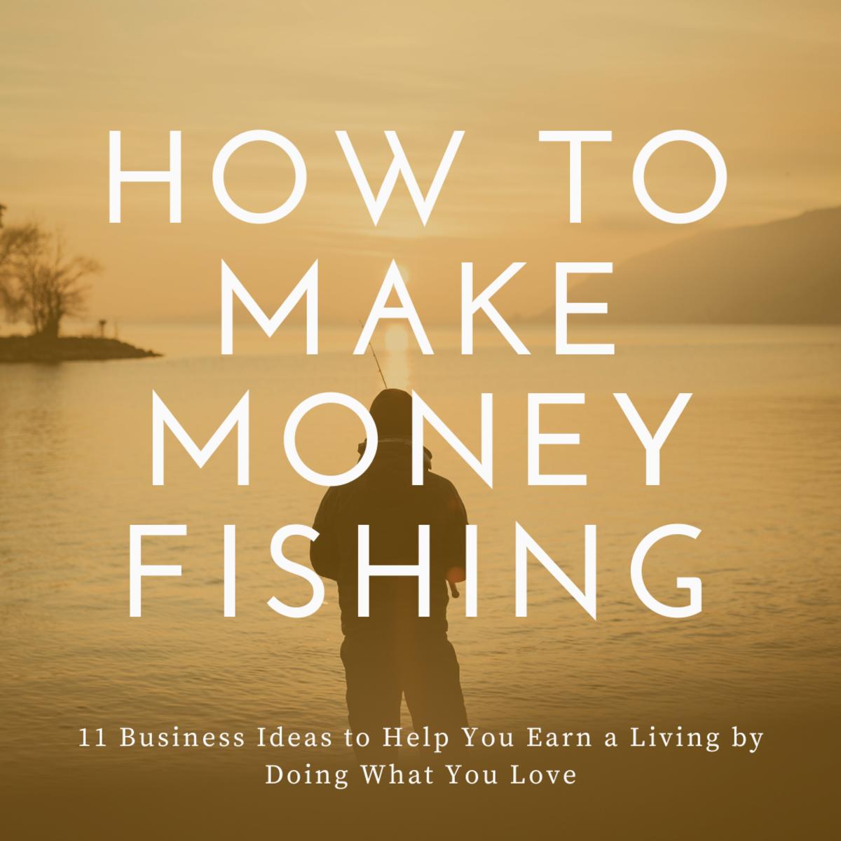 想知道你能不能以钓鱼为生?这些想法可能会对你有所帮助。