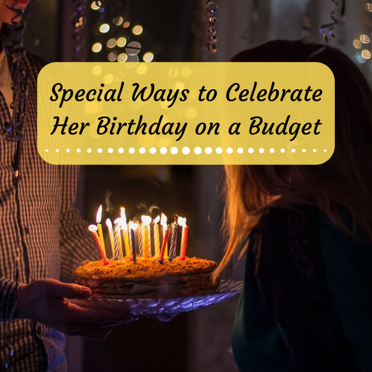 If it's your wife or girlfriend's birthday and you want to have a special celebration without overspending, consider these ideas.