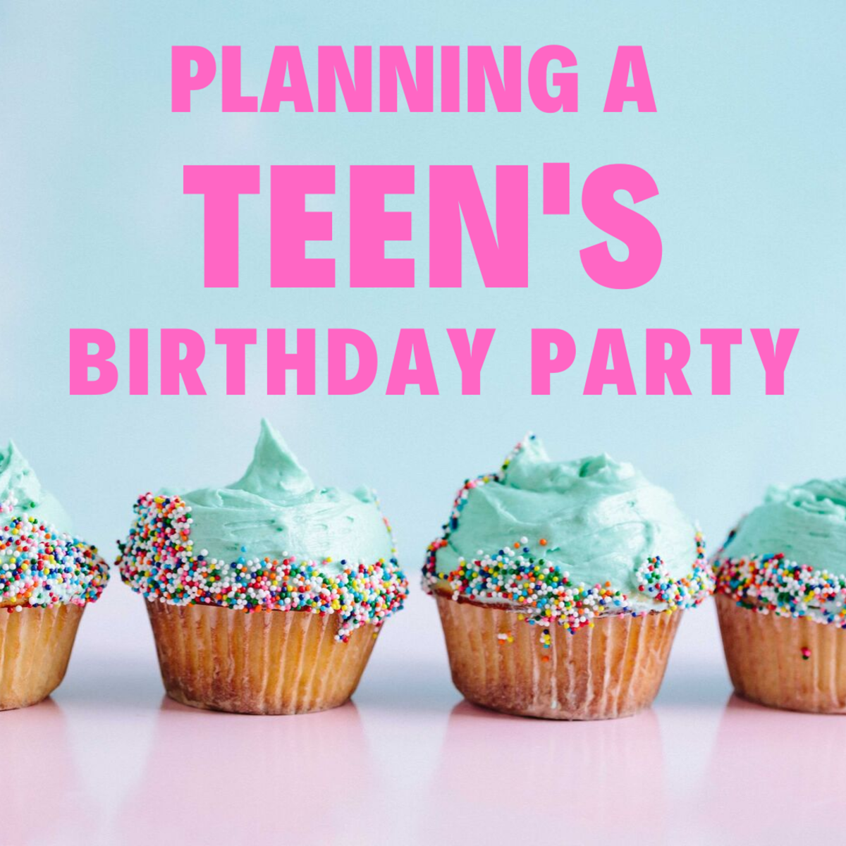 How to Celebrate a Teenager's Birthday