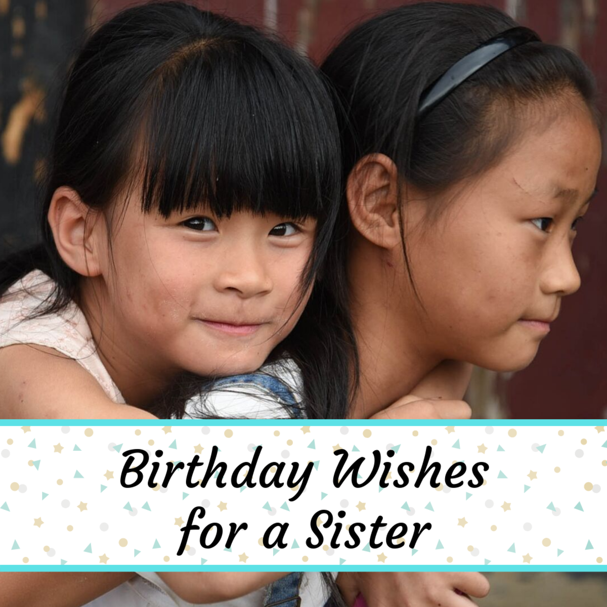 Find some special words to say to your sister on her birthday!