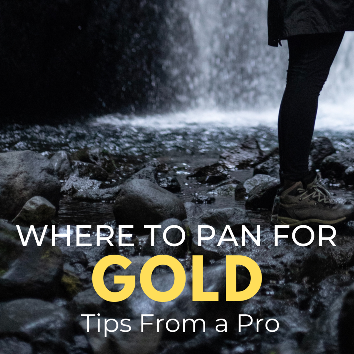 """Where to Pan for Gold: Tips for the Amateur Prospector From a """"Pro"""""""
